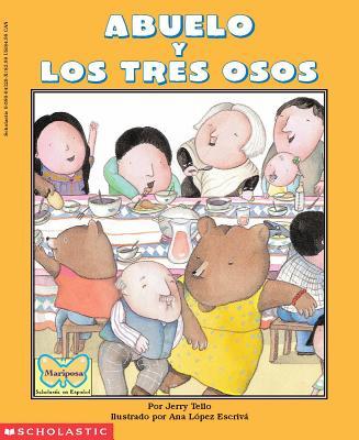 Abuelo Y Los Tres Osos/Abuelo and the Three Bears By Tello, Jerry/ Escriva, Ana Lopez (ILT)/ Lopez Escriva, Ana (ILT)/ Vidal, Graciela
