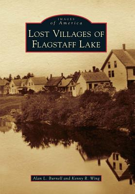 Lost Villages of Flagstaff Lake By Burnell, Alan L./ Wing, Kenny R.