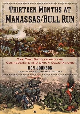 Thirteen Months at Manassas/Bull Run By Johnson, Don